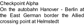 Checkpoint Alpha On the autobahn Hanover - Berlin at the East German border the Allied crossing point at Helmstedt